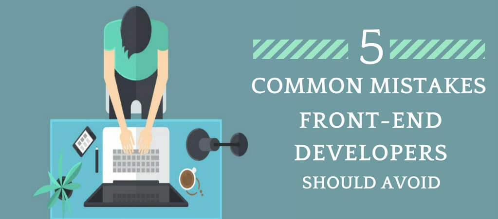 common mistakes front-end developers make