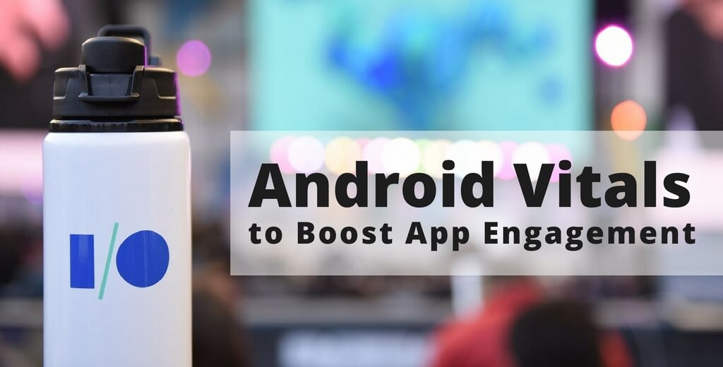 Android Vitals to Boost App Engagement