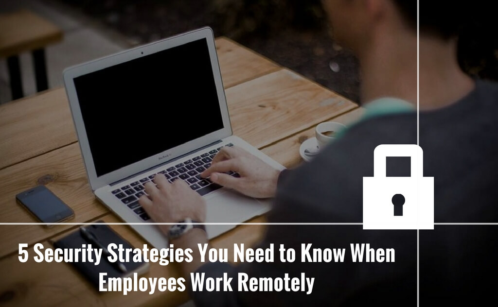 Security Strategies Remotely employees