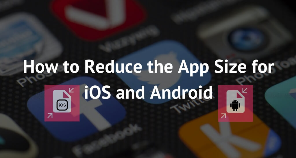 How to Reduce the App Size for iOS and Android
