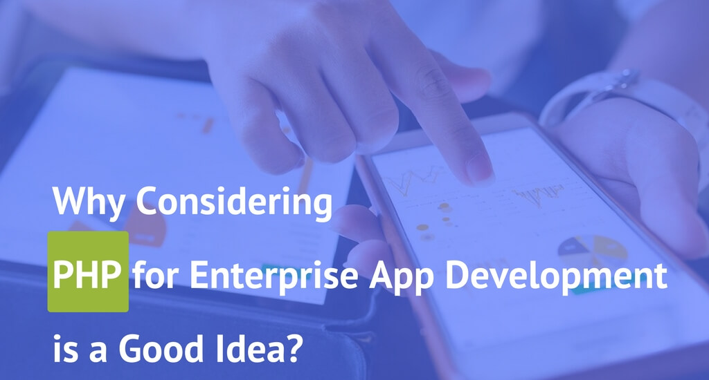 Why Considering PHP for Enterprise App Development is a Good Idea