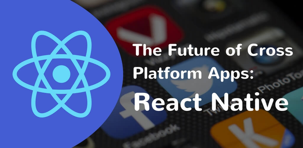 future of cross platform apps - react native