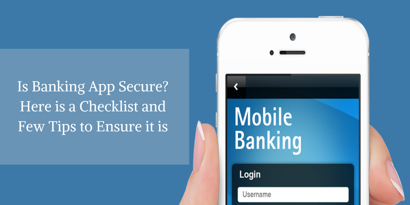 Is Banking App Secure Here is a Checklist and Few Tips to Ensure it is