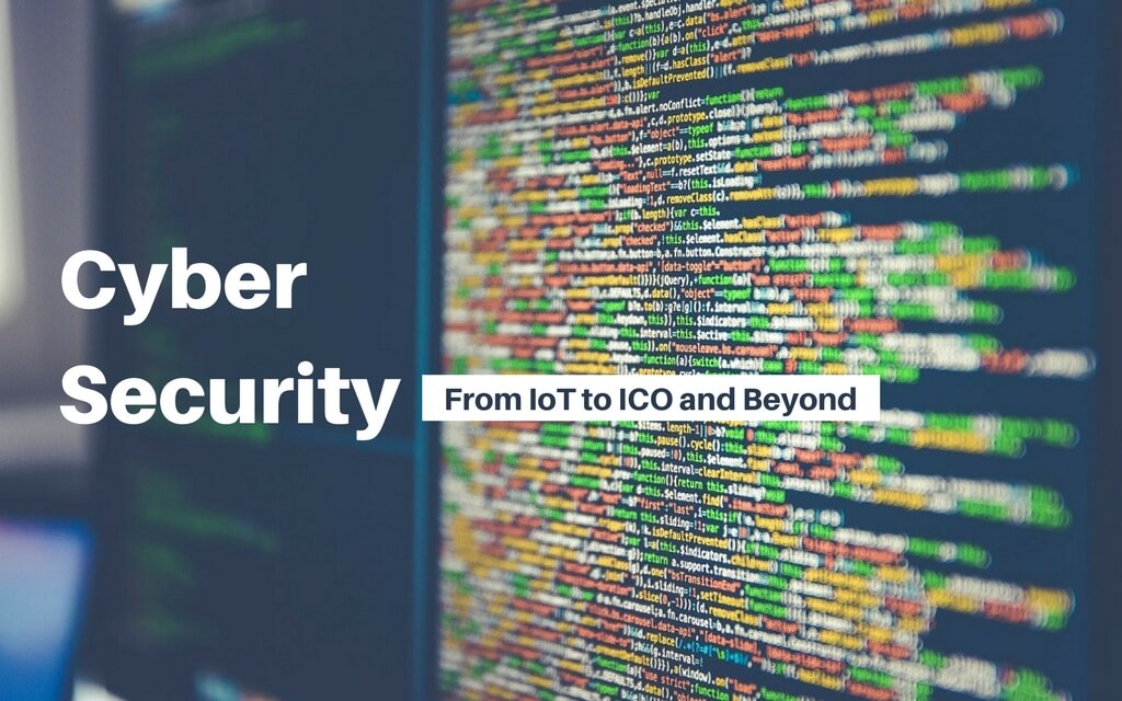 Cyber Security: From IoT to ICO and Beyond