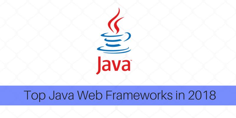 Top Java Web Frameworks in 2018