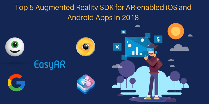 Top 5 Augmented Reality SDK for AR-enabled iOS and Android Apps in 2018