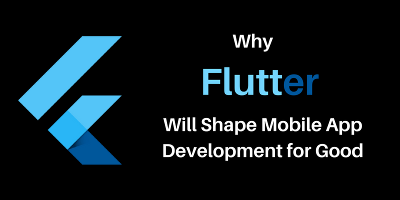 Why Flutter Will Shape Mobile App Development for Good