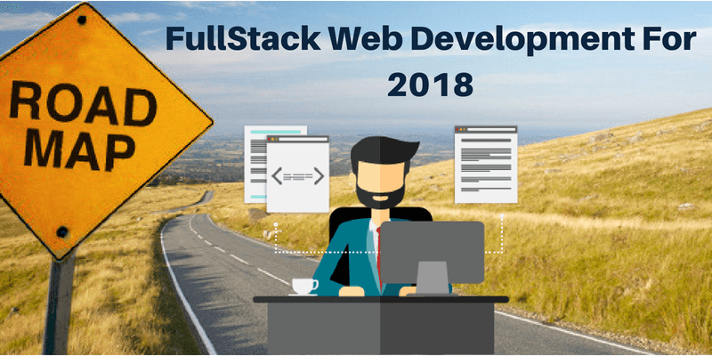 Roadmap to FullStack Web Development For 2018