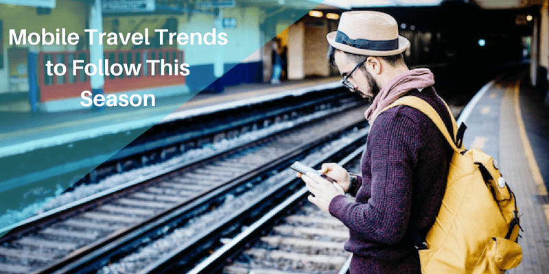 Mobile Travel Trends to Follow This Season