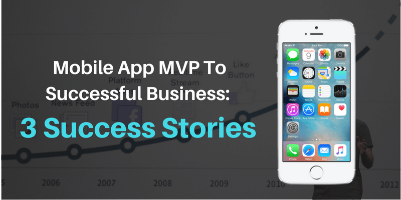 Mobile App MVP To Successful Business 3 Success Stories