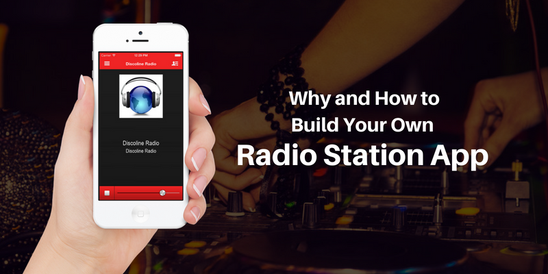 Why and How to Build Your Own Radio Station App
