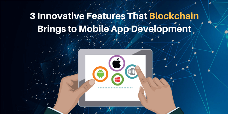 3 Innovative Features That Blockchain Brings to Mobile App Development