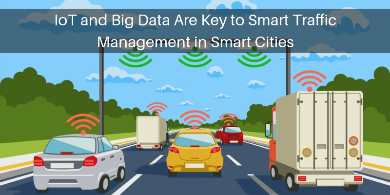 IoT and Big Data Are Key to Smart Traffic Management in Smart Cities