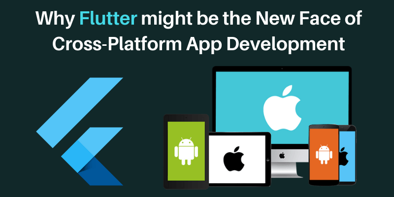Why Flutter might be the New Face of Cross-Platform App Development