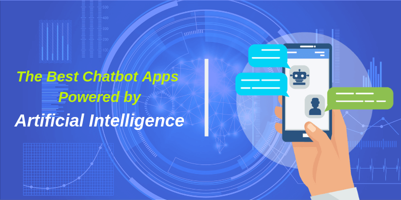 The Best Chatbot Apps Powered by Artificial Intelligence