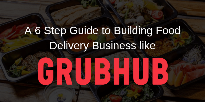Guide to Building Food Delivery Business like GrubHub