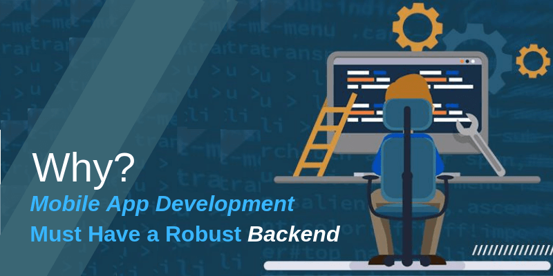 Why Mobile App Development Must Have a Robust Backend