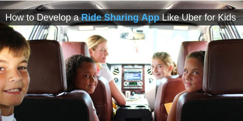 How to Develop a Ride Sharing App like Uber for Kids
